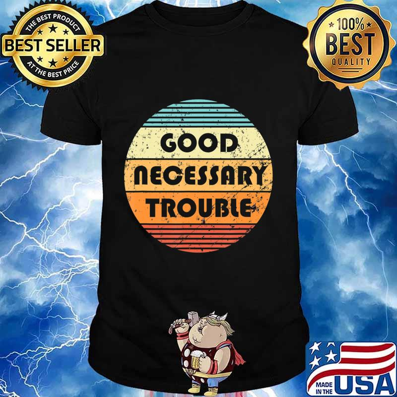 Get In Good And Necessary Trouble Political Quote John Lewis T-Shirt