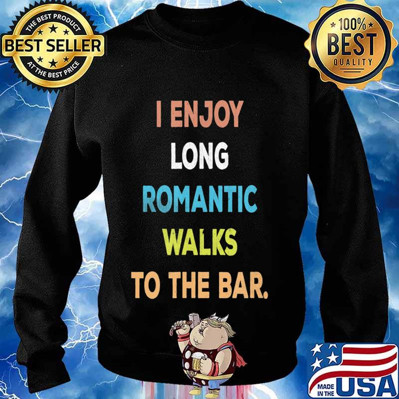 I Enjoy Long Romantic Walks To The Bar Vintage Style T-Shirt Sweater