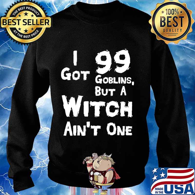 I Got 99 Goblins But A Witch Aint One Funny Rap Costume T-Shirt Sweater