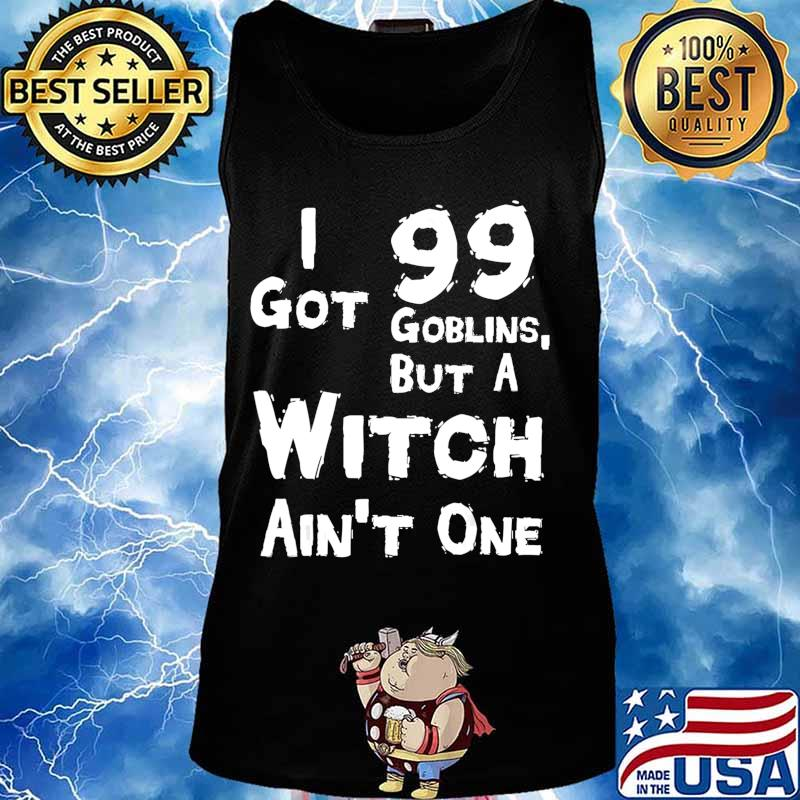 I Got 99 Goblins But A Witch Aint One Funny Rap Costume T-Shirt Tank top