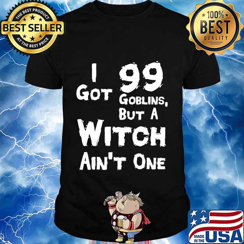 I Got 99 Goblins But A Witch Aint One Funny Rap Costume T-Shirt