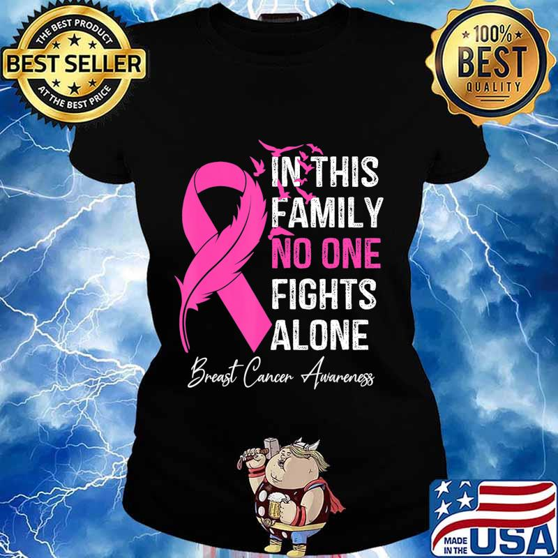 in this family no one fight alone breast cancer awareness T-Shirt Ladies tee