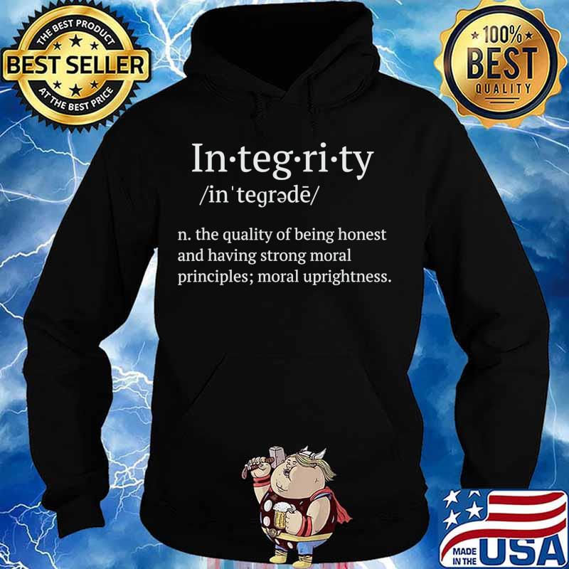 Integrity the quality of being honest and having strong moral T-Shirt Hoodie