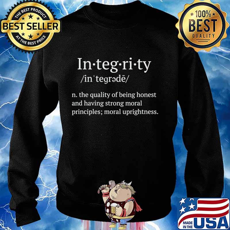 Integrity the quality of being honest and having strong moral T-Shirt Sweater