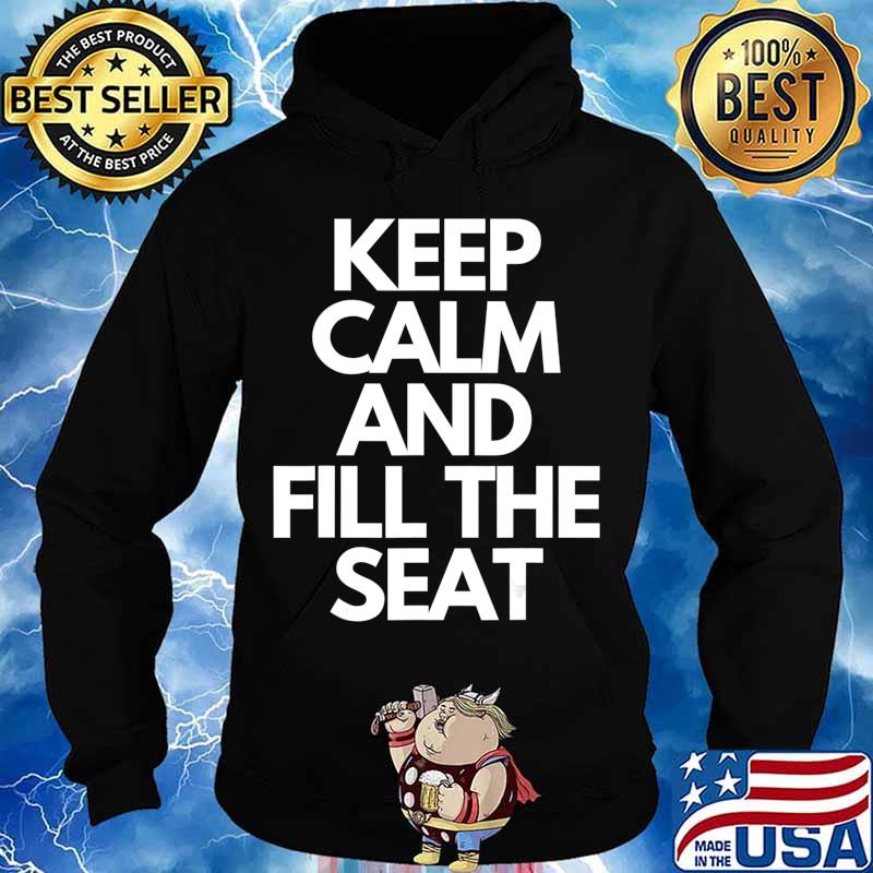 Keep Calm and Fill The Seat T-Shirt Hoodie