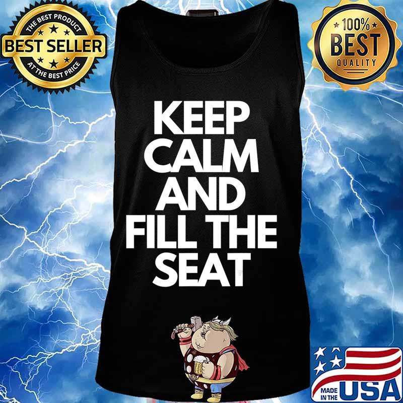 Keep Calm and Fill The Seat T-Shirt Tank top