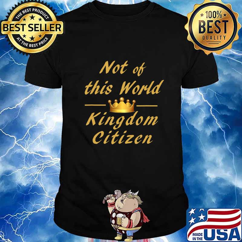 Not of this world Kingdom Citizen T-Shirt
