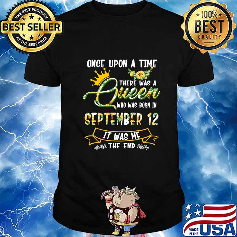 Once Upon A Time There Was A Queen Born In September 12 T-Shirt