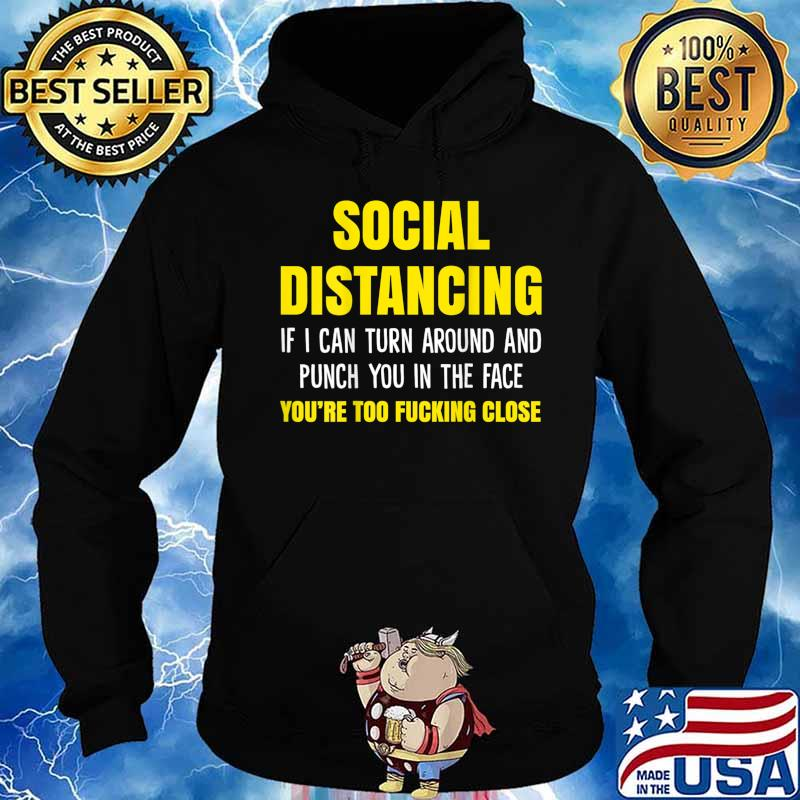Social Distancing if I Can Turn Around and Punch You in Face T-Shirt Hoodie