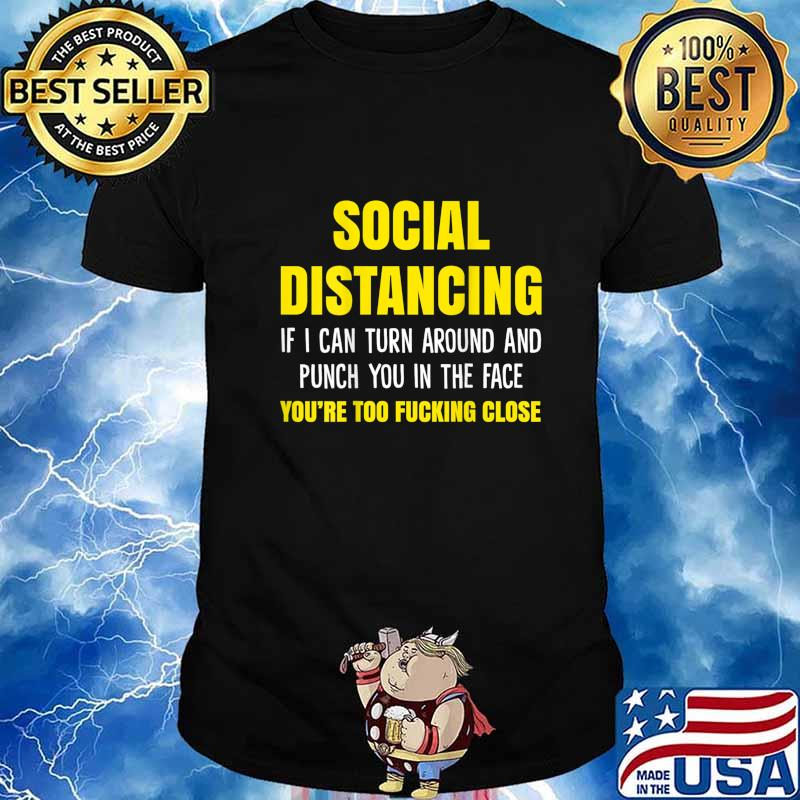 Social Distancing if I Can Turn Around and Punch You in Face T-Shirt