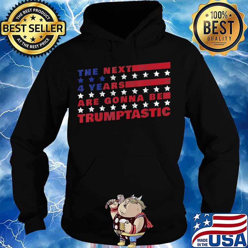 The Next Four Years Are Going To Be Trumptastic - Trump 2020 T-Shirt Hoodie