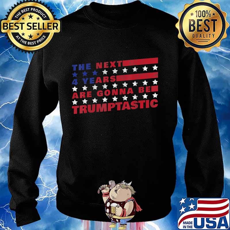 The Next Four Years Are Going To Be Trumptastic - Trump 2020 T-Shirt Sweater
