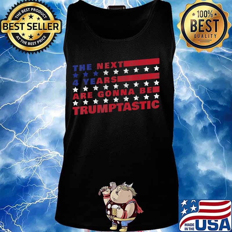 The Next Four Years Are Going To Be Trumptastic - Trump 2020 T-Shirt Tank top