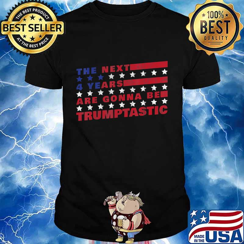 The Next Four Years Are Going To Be Trumptastic - Trump 2020 T-Shirt