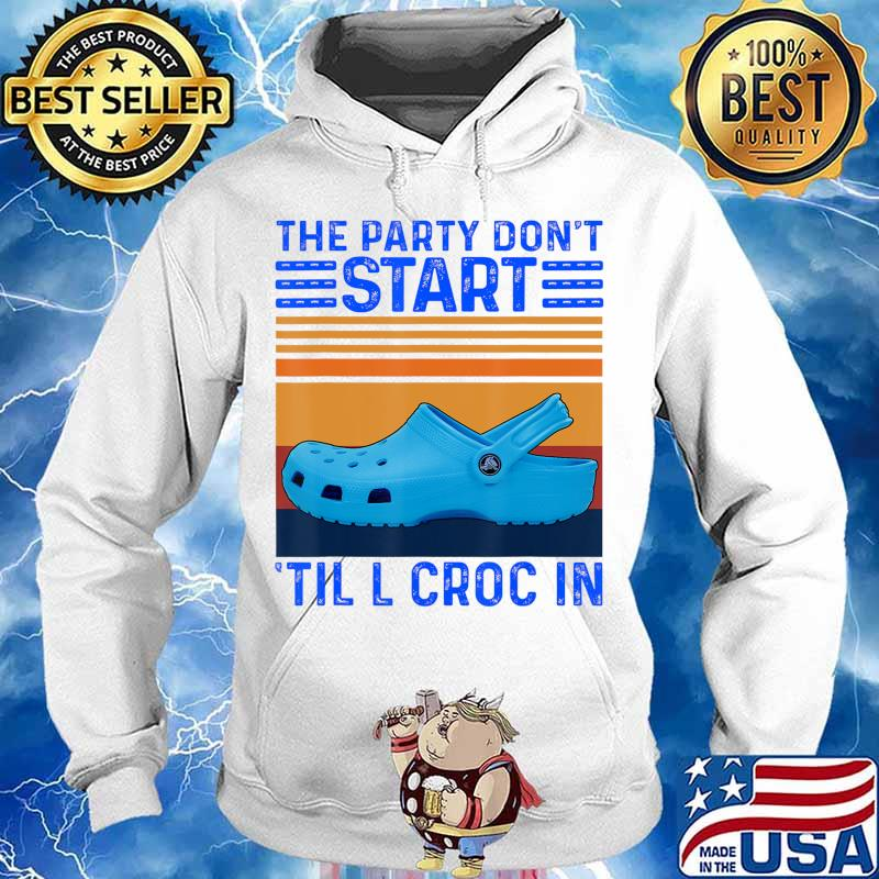 The Party Don't Start Til l Croc In T-Shirt Hoodie