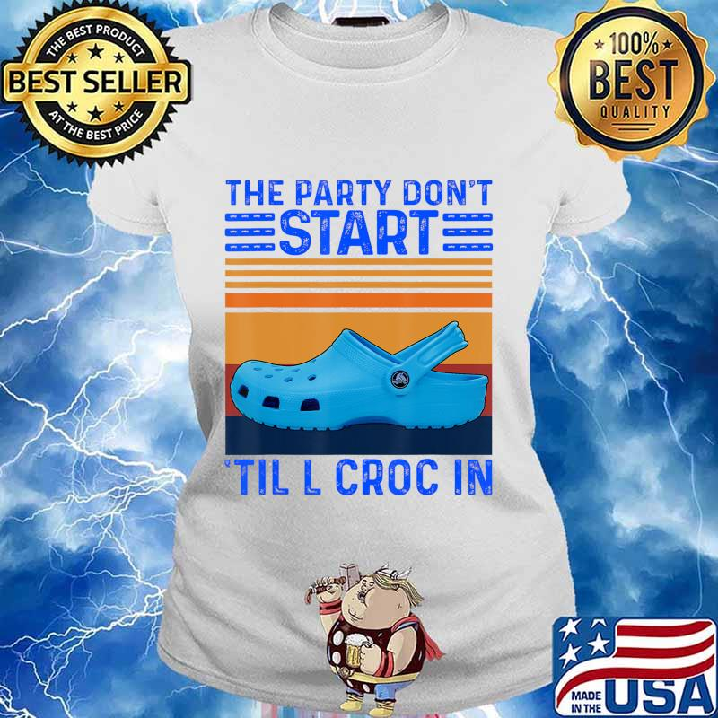 The Party Don't Start Til l Croc In T-Shirt Ladies tee