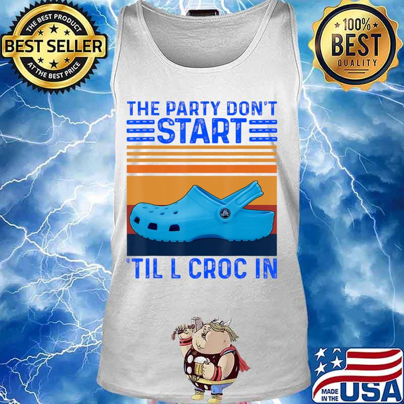 The Party Don't Start Til l Croc In T-Shirt Tank top