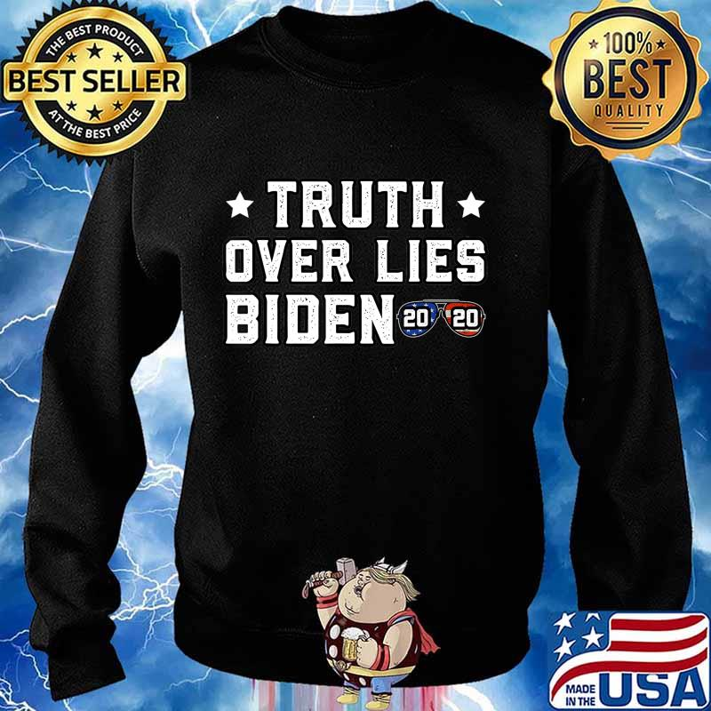 Truth Over Lies Biden Quote Sunglasses 2020 T-Shirt Sweater