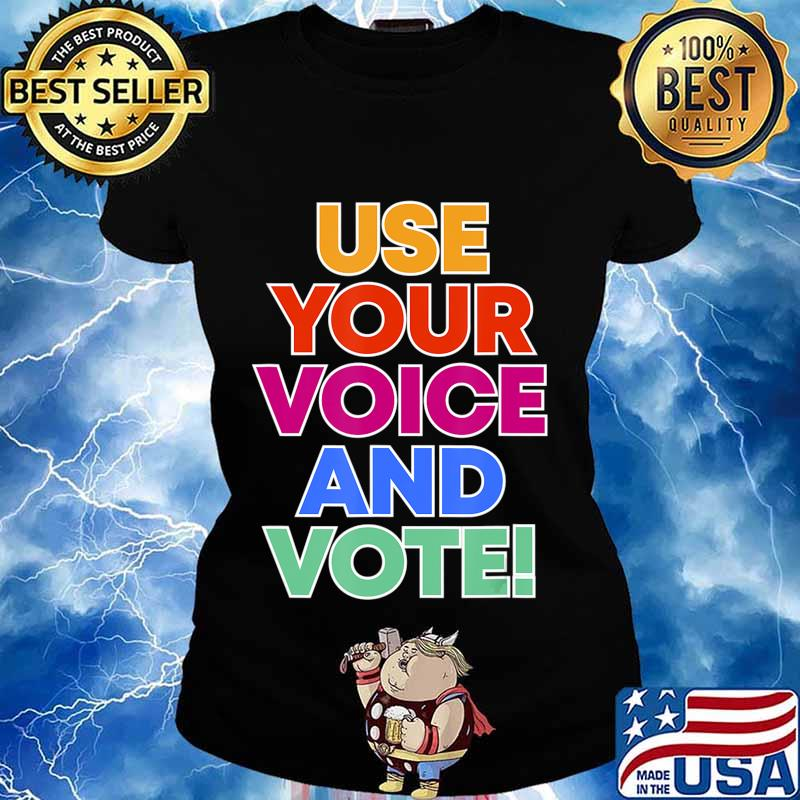Use your voice and VOTE T-Shirt Ladies tee
