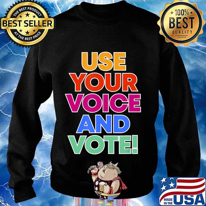 Use your voice and VOTE T-Shirt Sweater