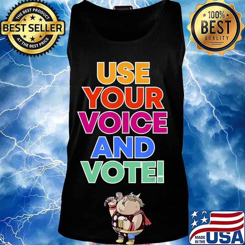 Use your voice and VOTE T-Shirt Tank top
