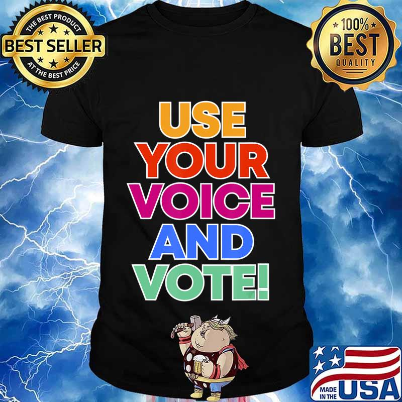 Use your voice and VOTE T-Shirt