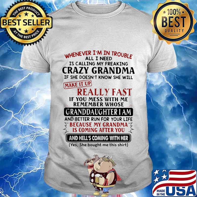 Whenever I'm In Trouble All I Need Is Calling My Freaking Crazy Grandma If She Doesn't Know She Will Make It Up Really Fast Shirt