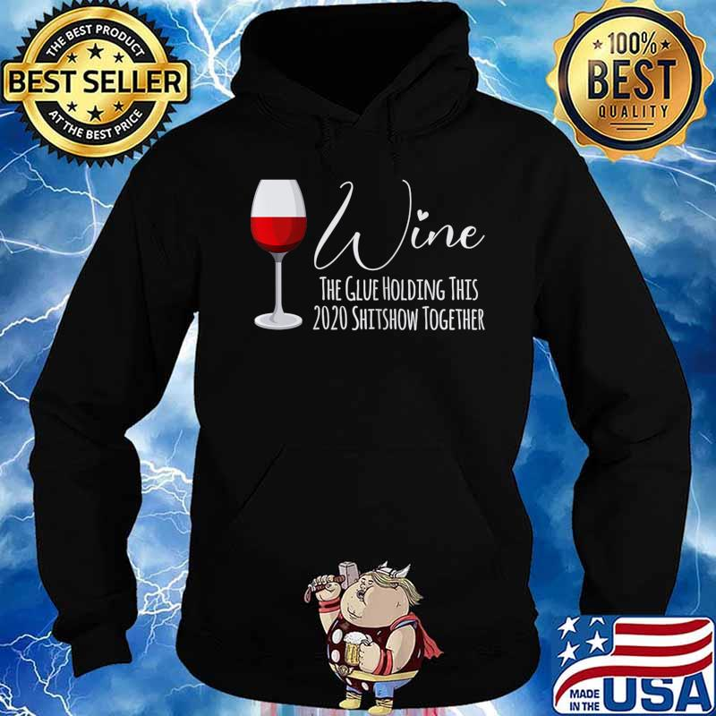 Womens Wine The Glue Holding This 2020 Shitshow Together T-Shirt Hoodie
