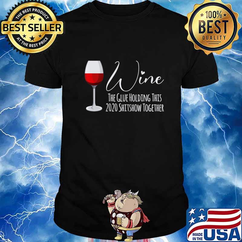 Womens Wine The Glue Holding This 2020 Shitshow Together T-Shirt