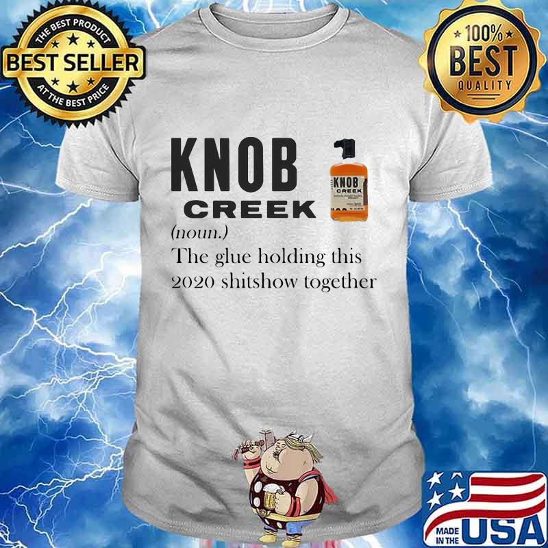 Knob Creek Christmas 2020 Knob creek noun the glue holding this 2020 shitshow together shirt