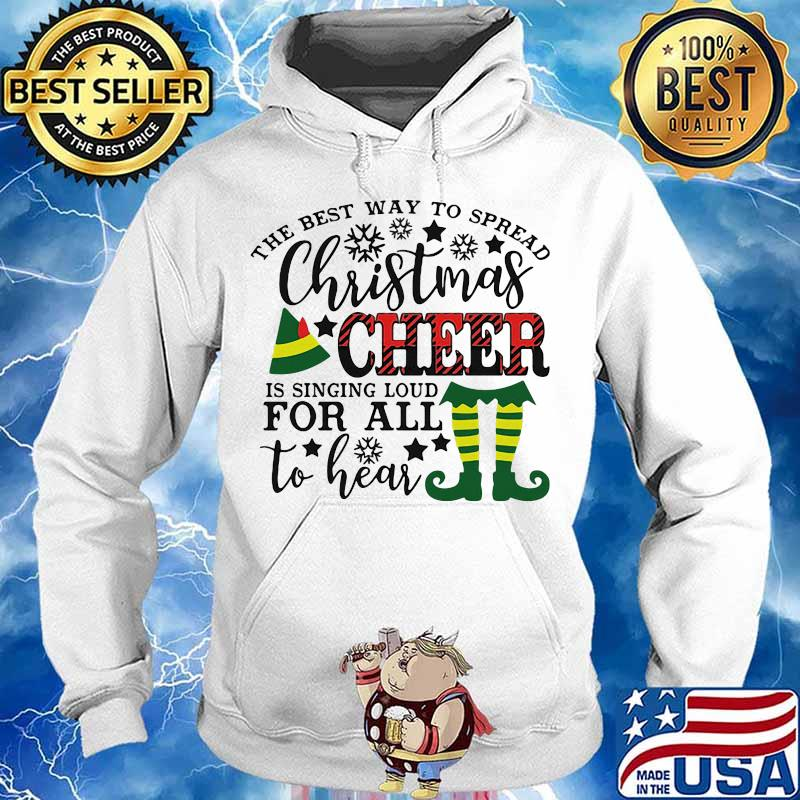The best way to spread merry christmas cheer is singing loud for all to hear s Hoodie