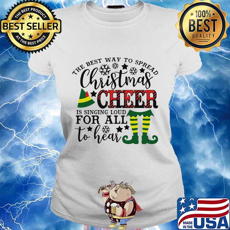 The best way to spread merry christmas cheer is singing loud for all to hear s Ladies tee