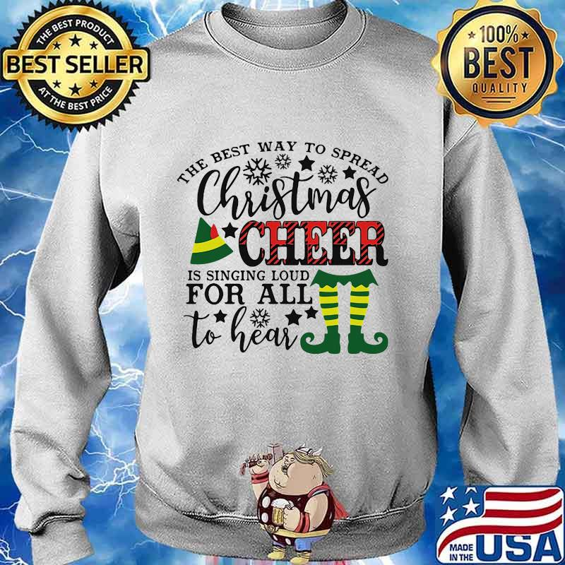 The best way to spread merry christmas cheer is singing loud for all to hear s Sweater