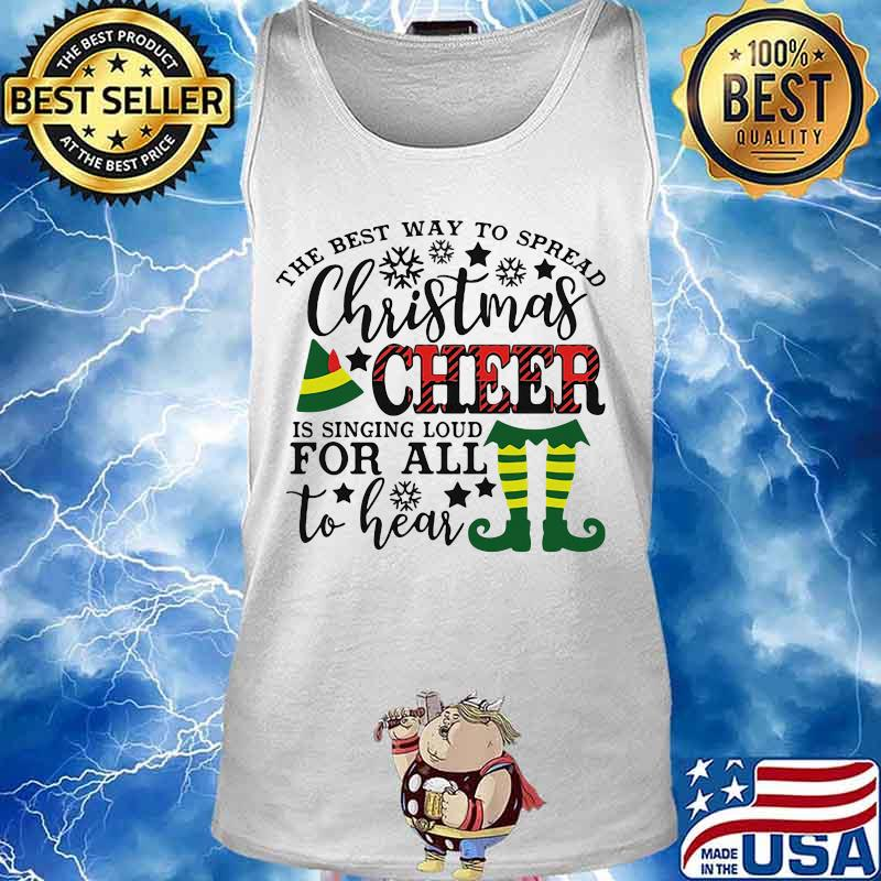The best way to spread merry christmas cheer is singing loud for all to hear s Tank top