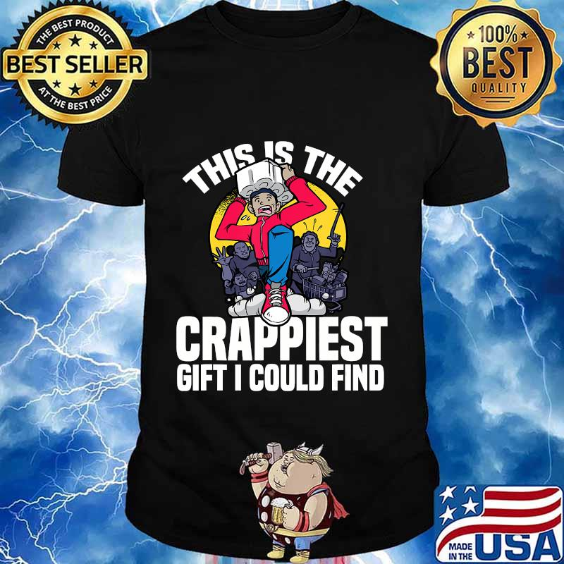 This Is The Crappiest Gift I Could Find Toilet Paper Meme Shirt
