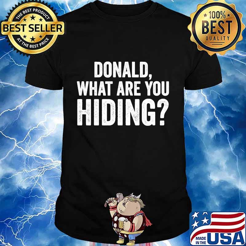 What Are You Hiding Trump Tax Returns Shirt