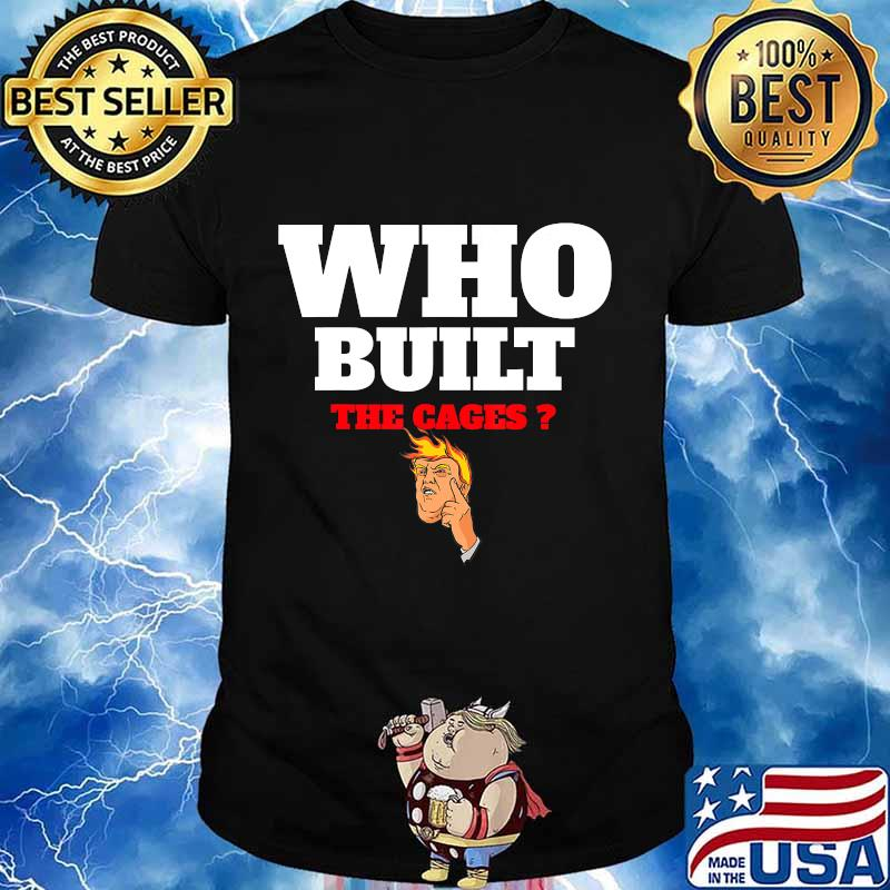 Who built the cages Pro Trump 2020 Shirt