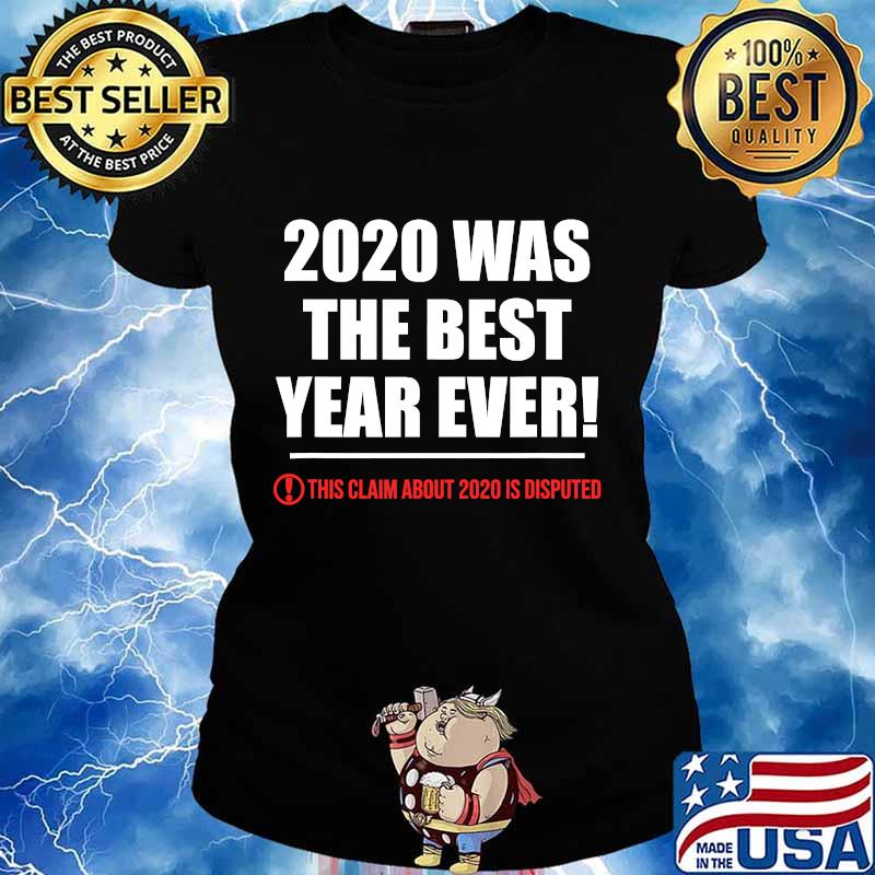 2020 This Claim About 2020 Is Disputed Was The Best Year Review Shirt Ladies tee