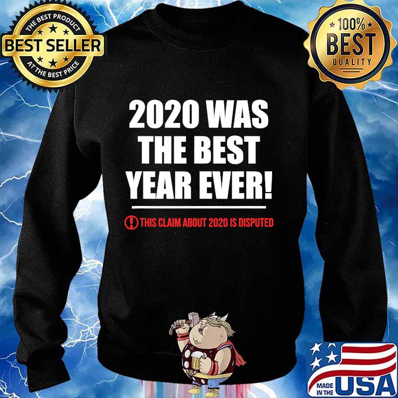 2020 This Claim About 2020 Is Disputed Was The Best Year Review Shirt Sweater