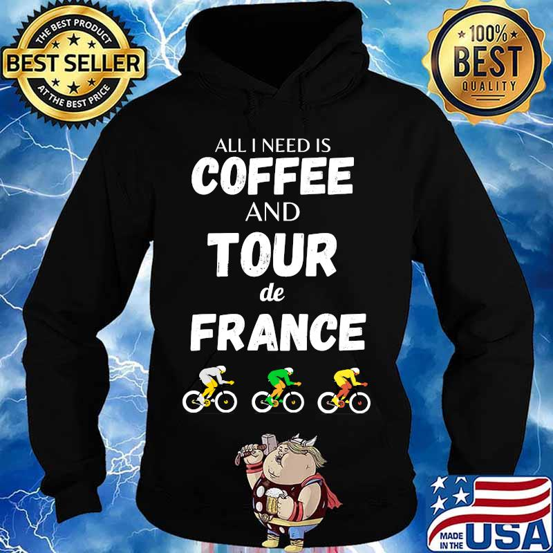 All i need is coffee and tour france bicycle french cycling s Hoodie