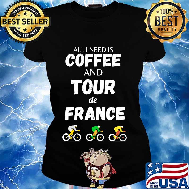 All i need is coffee and tour france bicycle french cycling s Ladies tee