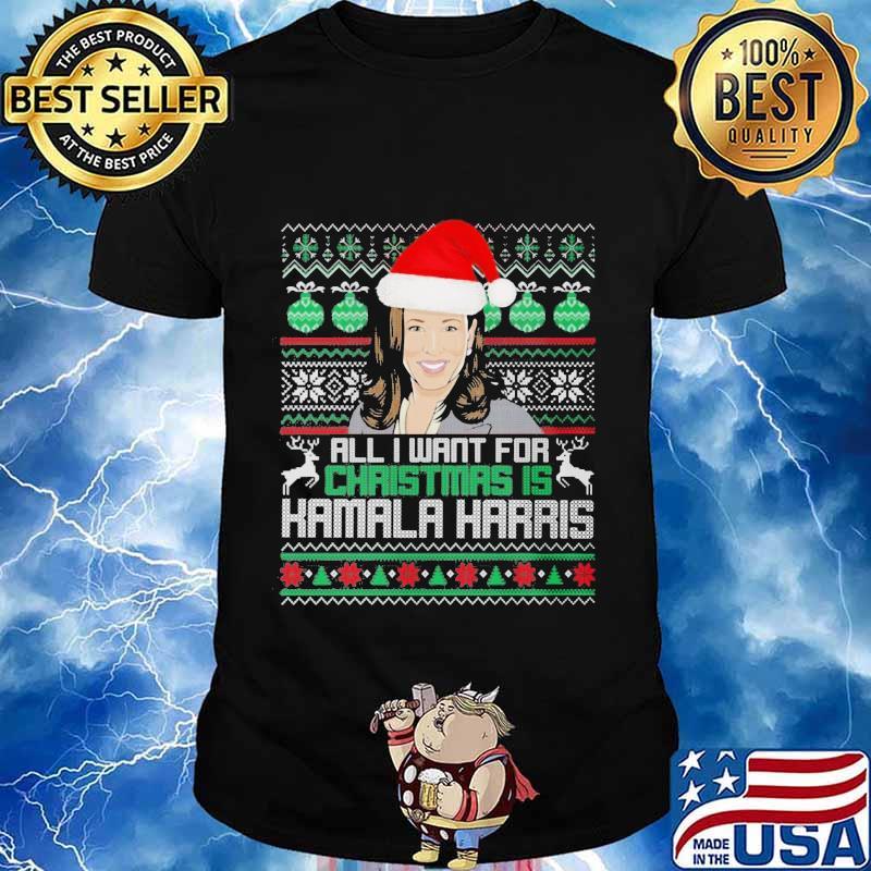 All i want for christmas is kamala harris ugly shirt