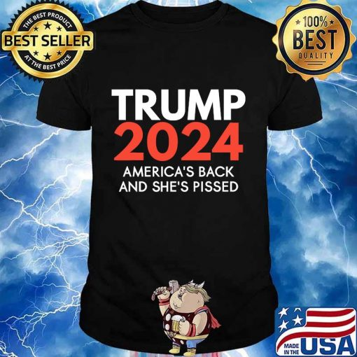 America's back and she's pissed trump 2024 re-election shirt
