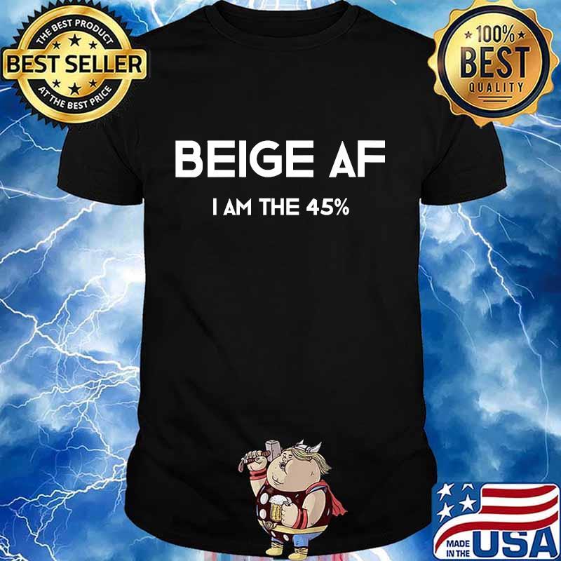 Beige af i'm the 45 percent funny 2020 election shirt