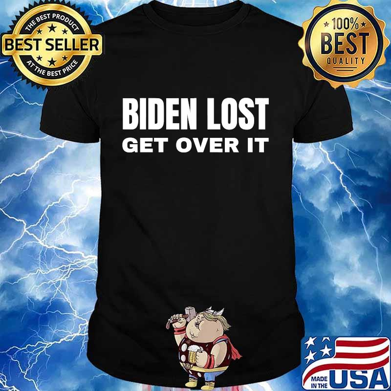 Biden lost get over it not my president trump shirt