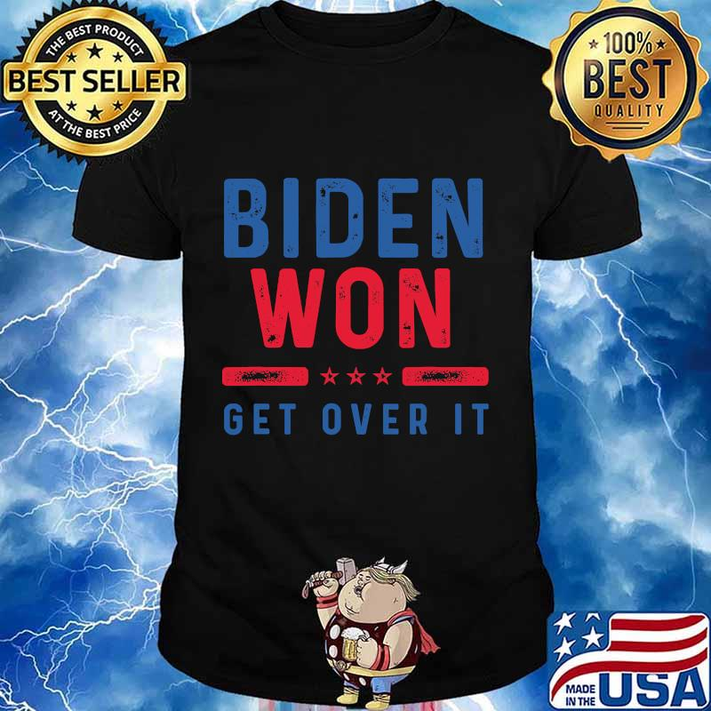 Biden won get over it patriotic pro joe shirt