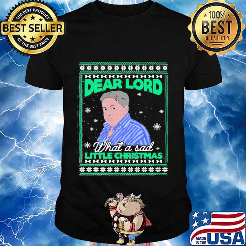 Dear lord what a sad little christmas ugly shirt