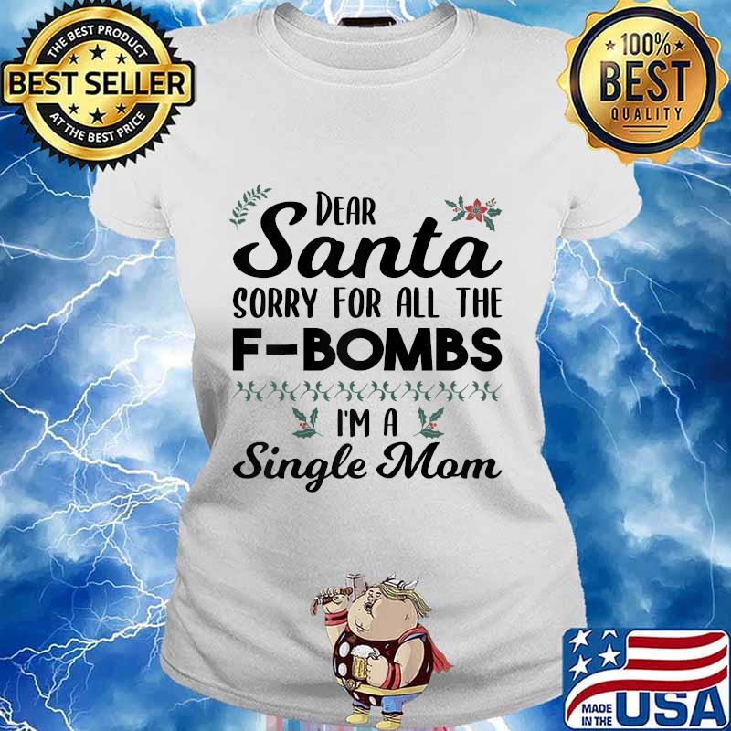 Dear santa sorry for all the f bombs i'm a single mom s Ladies tee