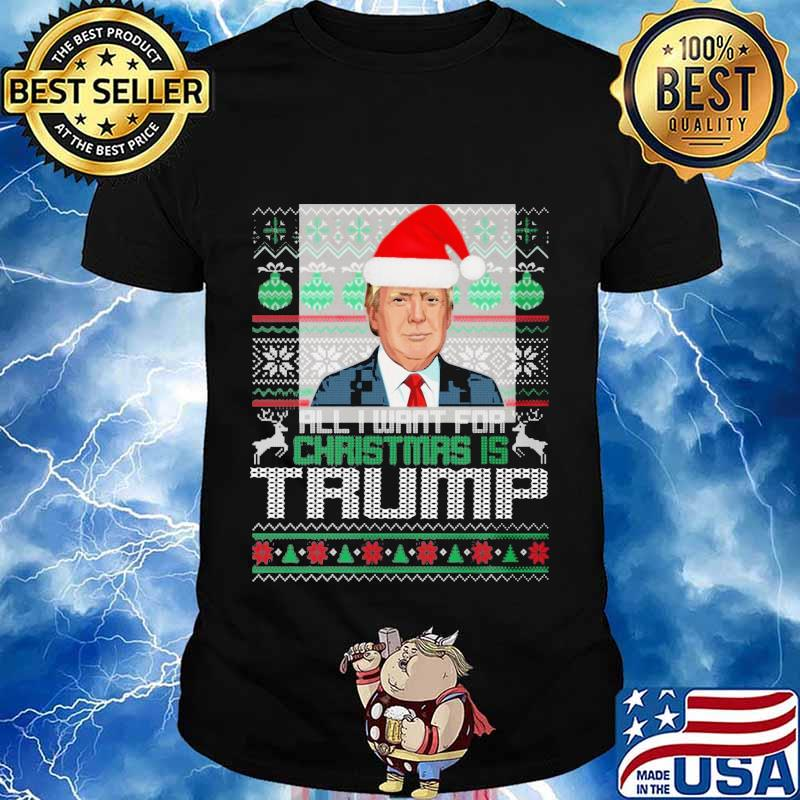 Donald trump all i want for christmas shirt