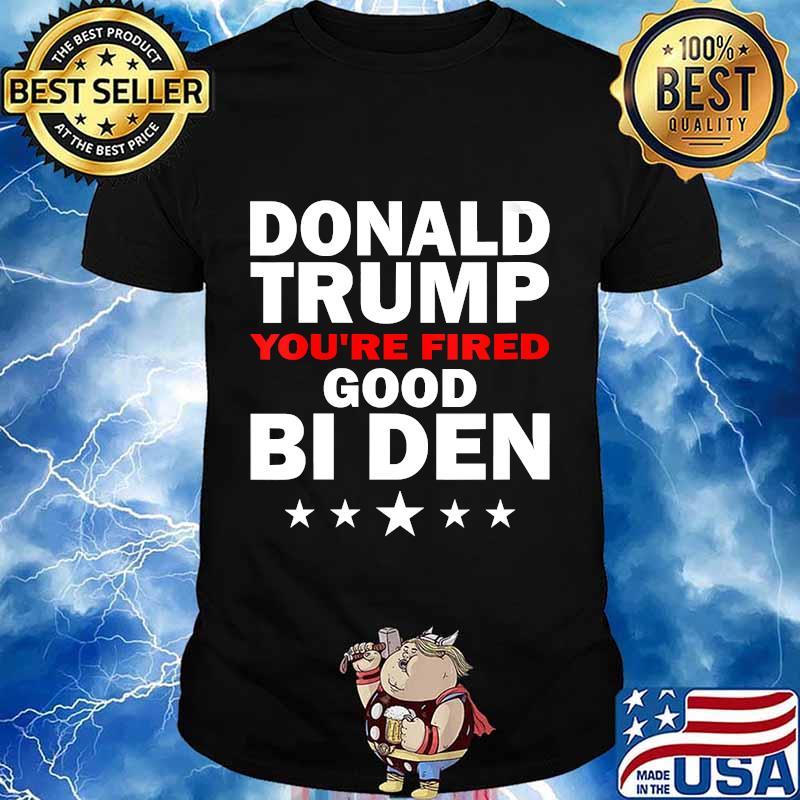 Donald trump you're fired good bi den funny stars shirt